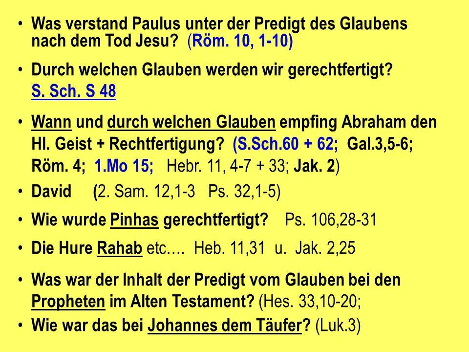 Was verstand Paulus unter der Predigt des Glaubens nach dem Tod Jesu? ( Röm. 10, 1-10) Durch welchen Glauben werden wir gerechtfertigt? S. Sch. S 48 W
