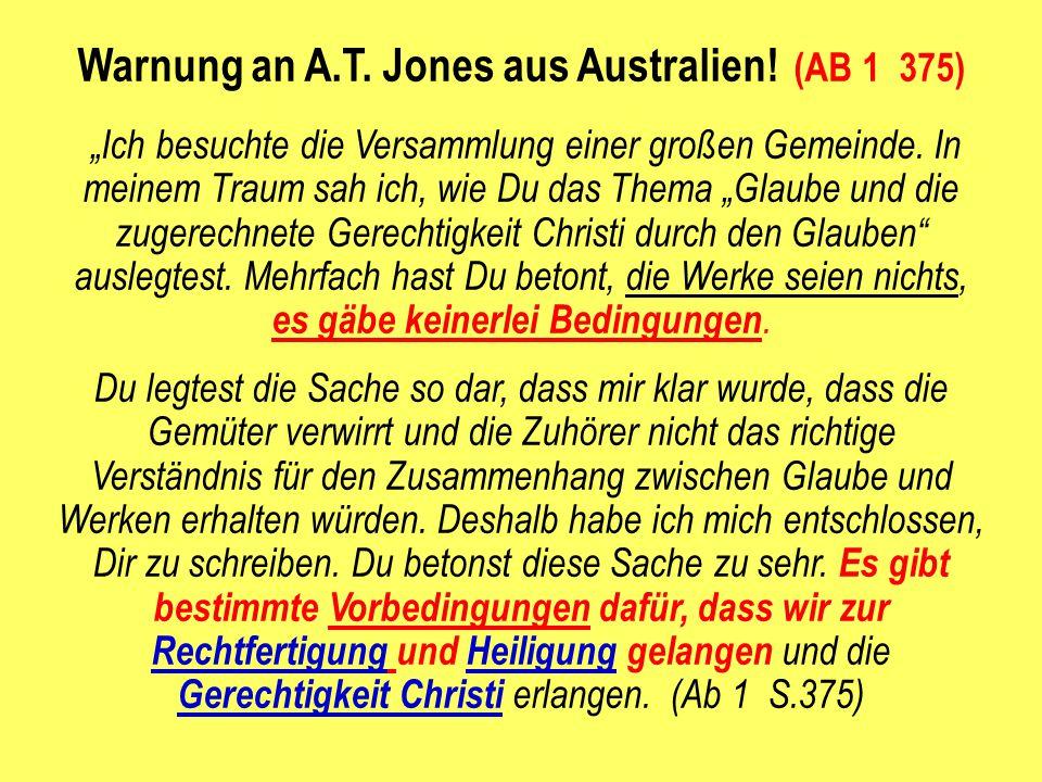 """Warnung an A.T. Jones aus Australien! (AB 1 375) """"Ich besuchte die Versammlung einer großen Gemeinde. In meinem Traum sah ich, wie Du das Thema """"Glaub"""