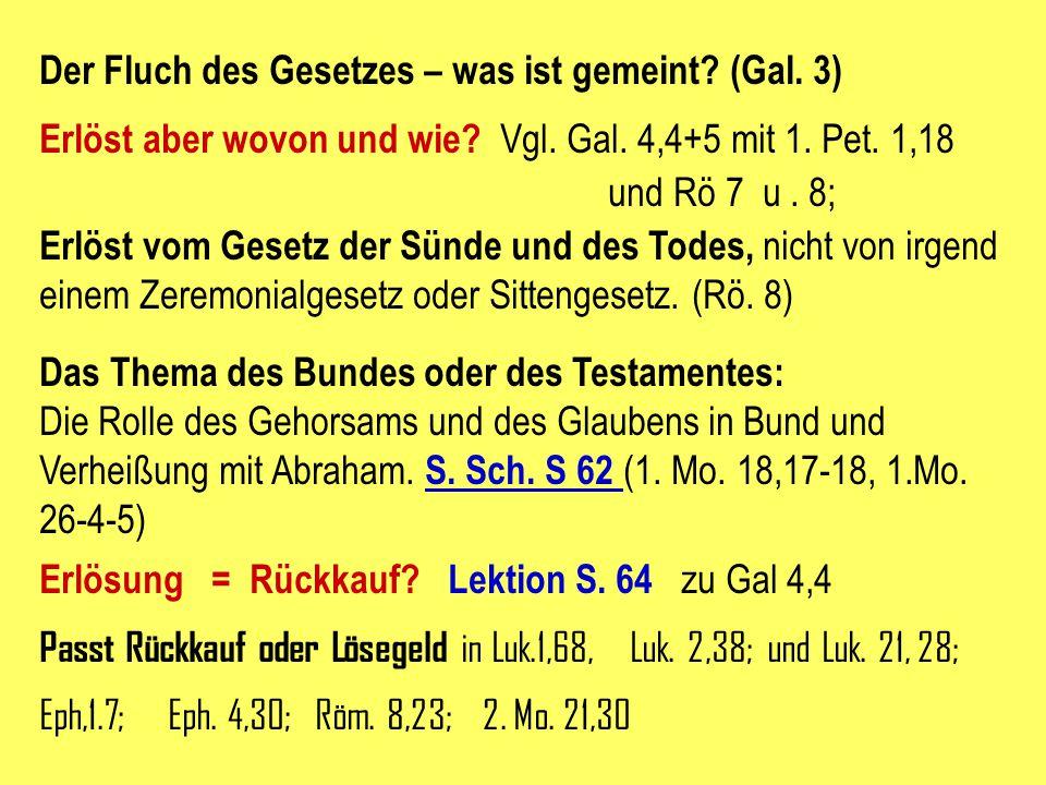 Der Fluch des Gesetzes – was ist gemeint? (Gal. 3) Erlöst aber wovon und wie? Vgl. Gal. 4,4+5 mit 1. Pet. 1,18 und Rö 7 u. 8; Erlöst vom Gesetz der Sü