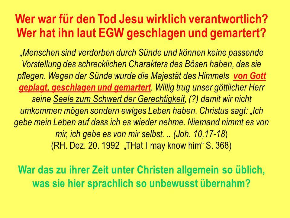 """Wer war für den Tod Jesu wirklich verantwortlich? Wer hat ihn laut EGW geschlagen und gemartert? """"Menschen sind verdorben durch Sünde und können keine"""