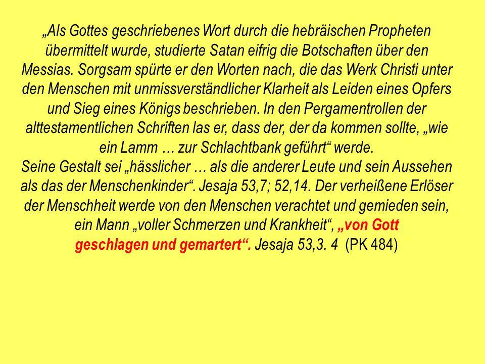 """""""Als Gottes geschriebenes Wort durch die hebräischen Propheten übermittelt wurde, studierte Satan eifrig die Botschaften über den Messias. Sorgsam spü"""