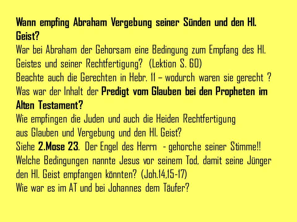 Wann empfing Abraham Vergebung seiner Sünden und den Hl. Geist? War bei Abraham der Gehorsam eine Bedingung zum Empfang des Hl. Geistes und seiner Rec