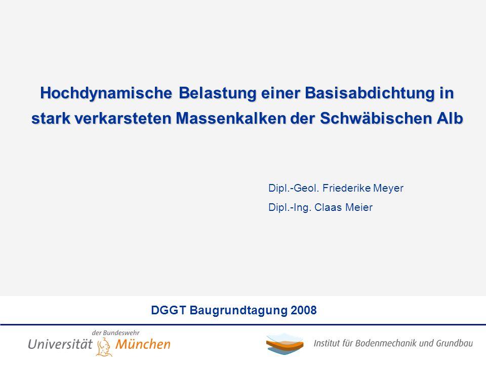 Dipl.-Geol. Friederike Meyer Dipl.-Ing. Claas Meier Hochdynamische Belastung einer Basisabdichtung in stark verkarsteten Massenkalken der Schwäbischen