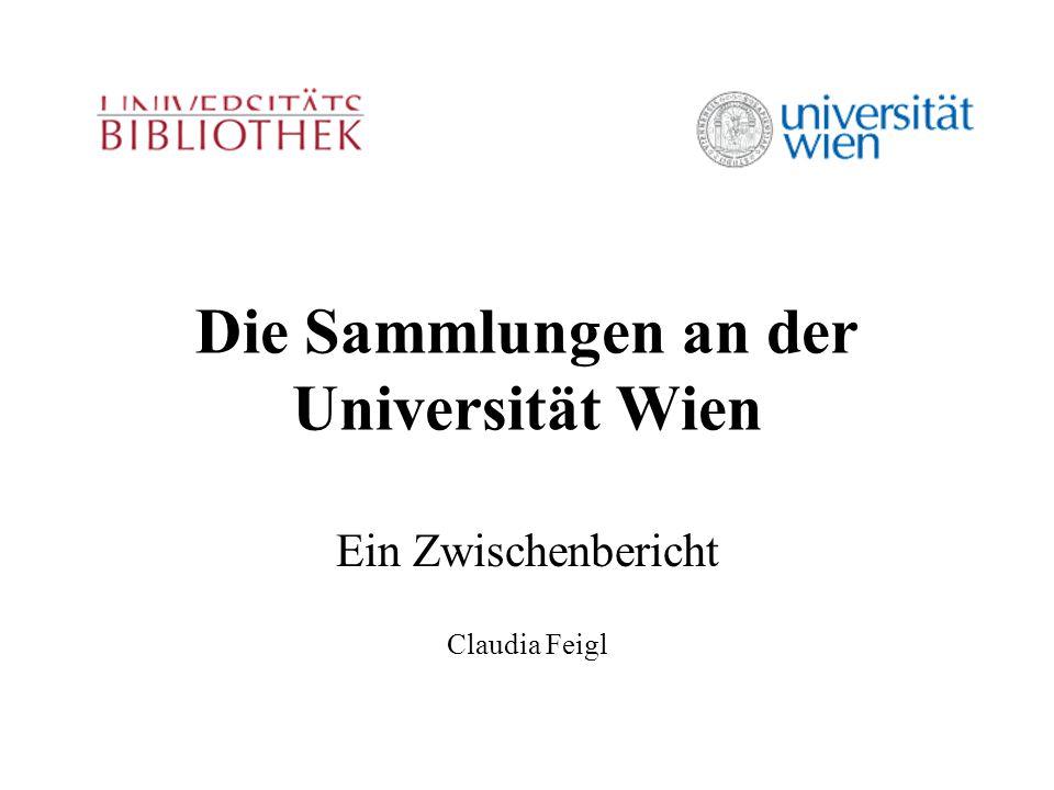 Die Sammlungen an der Universität Wien Ein Zwischenbericht Claudia Feigl