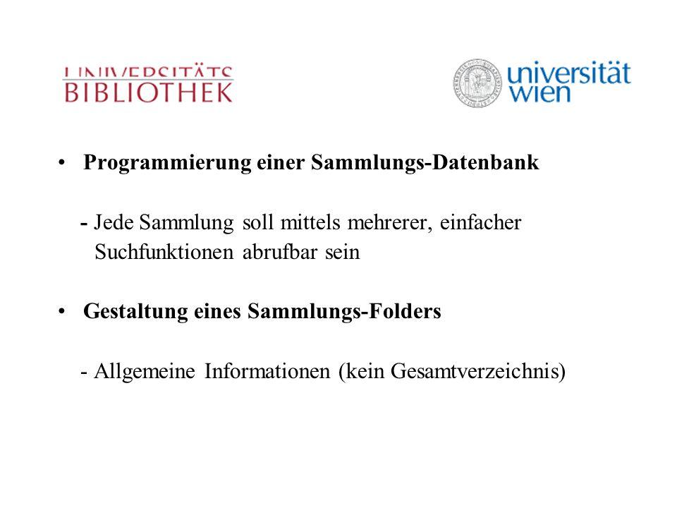 Programmierung einer Sammlungs-Datenbank - Jede Sammlung soll mittels mehrerer, einfacher Suchfunktionen abrufbar sein Gestaltung eines Sammlungs-Folders - Allgemeine Informationen (kein Gesamtverzeichnis)
