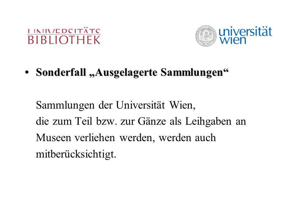 """Sonderfall """"Ausgelagerte Sammlungen Sonderfall """"Ausgelagerte Sammlungen Sammlungen der Universität Wien, die zum Teil bzw."""