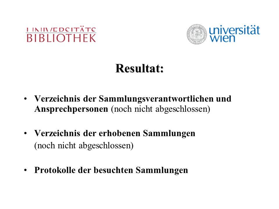 Resultat: Verzeichnis der Sammlungsverantwortlichen und Ansprechpersonen (noch nicht abgeschlossen) Verzeichnis der erhobenen Sammlungen (noch nicht abgeschlossen) Protokolle der besuchten Sammlungen