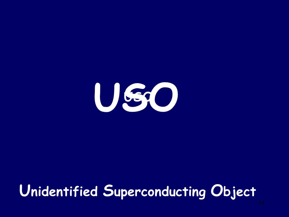 68 USO U nidentified S uperconducting O bject