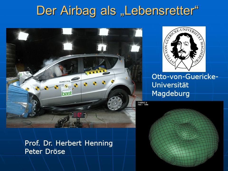 """Der Airbag als """"Lebensretter"""" Otto-von-Guericke- Universität Magdeburg Prof. Dr. Herbert Henning Peter Dröse"""