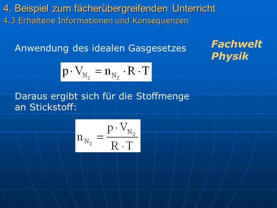 4. Beispiel zum fächerübergreifenden Unterricht 4.3 Erhaltene Informationen und Konsequenzen Anwendung des idealen Gasgesetzes Fachwelt Physik Daraus