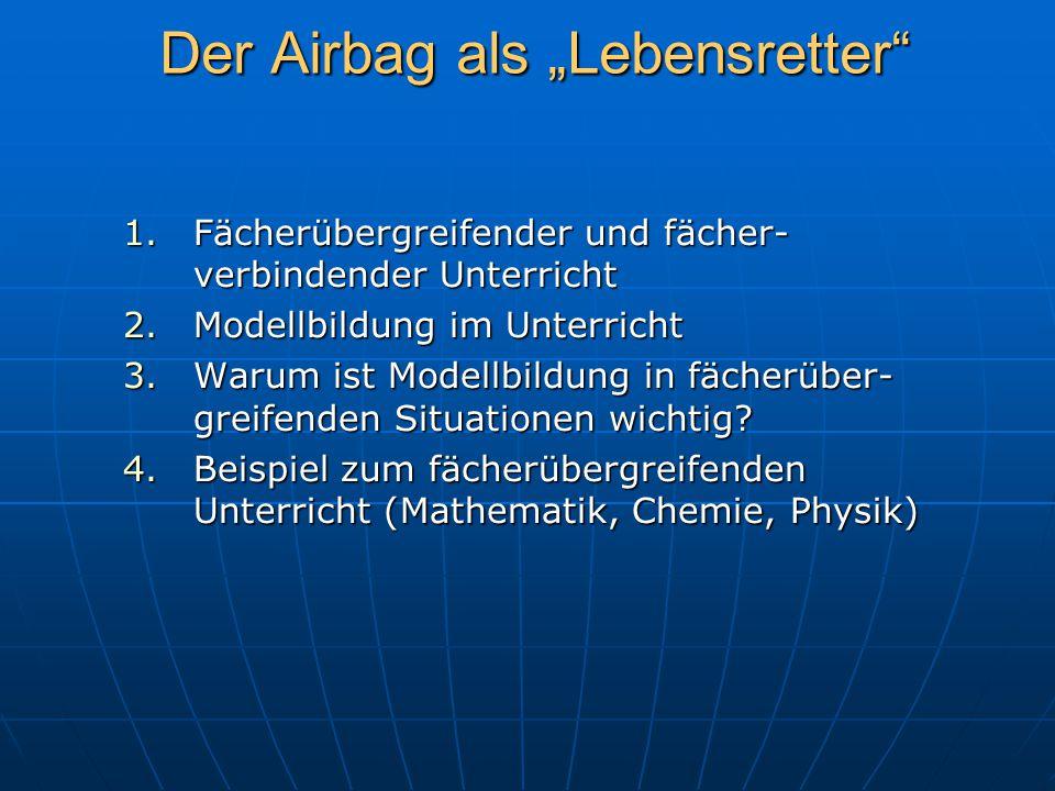 """Der Airbag als """"Lebensretter"""" 1.Fächerübergreifender und fächer- verbindender Unterricht 2.Modellbildung im Unterricht 3.Warum ist Modellbildung in fä"""