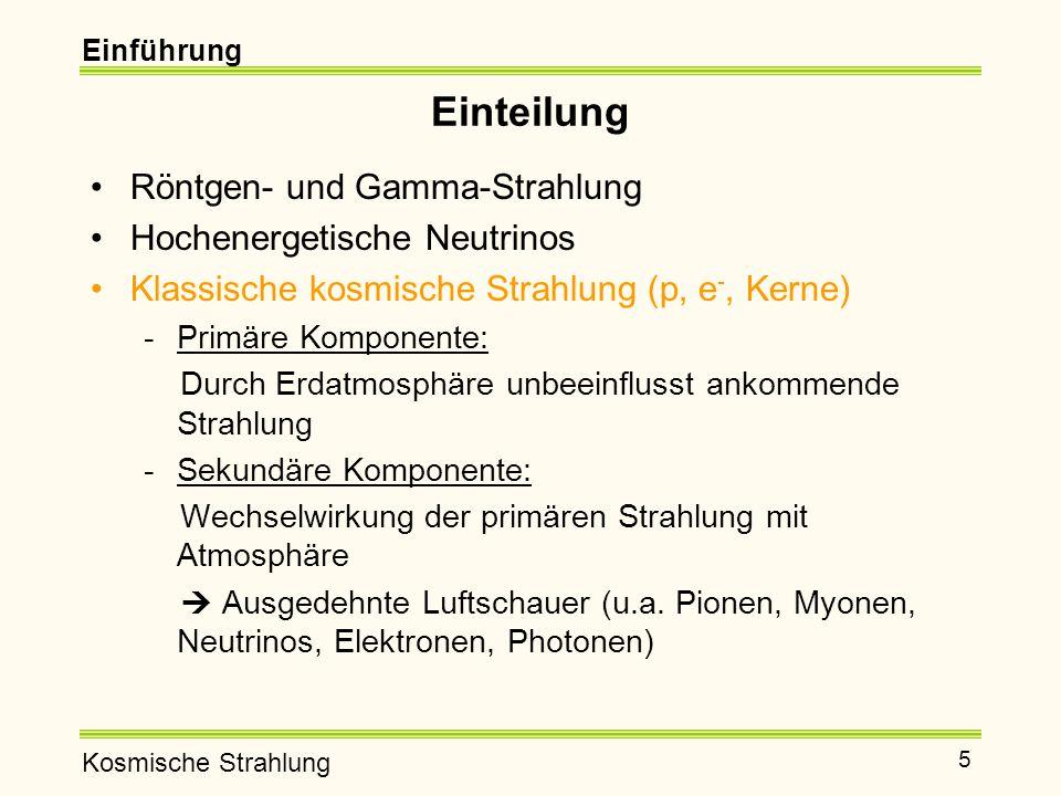 Kosmische Strahlung 5 Einteilung Röntgen- und Gamma-Strahlung Hochenergetische Neutrinos Klassische kosmische Strahlung (p, e -, Kerne) -Primäre Komponente: Durch Erdatmosphäre unbeeinflusst ankommende Strahlung -Sekundäre Komponente: Wechselwirkung der primären Strahlung mit Atmosphäre  Ausgedehnte Luftschauer (u.a.