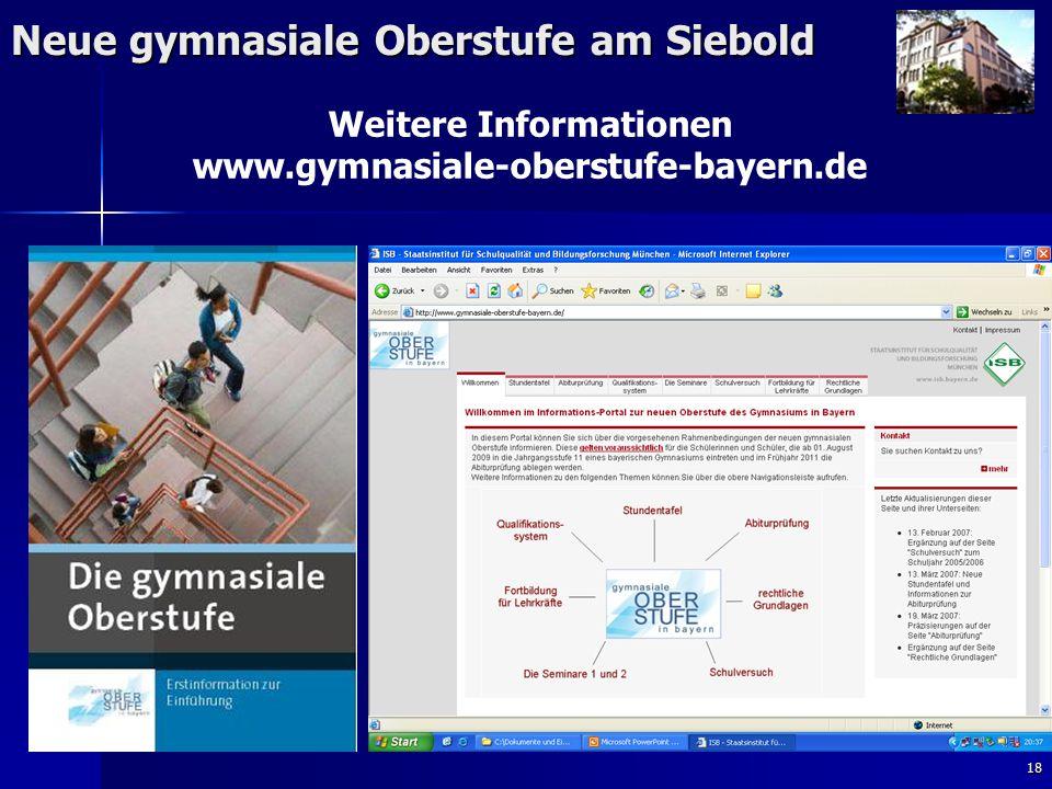 18 Neue gymnasiale Oberstufe am Siebold Weitere Informationen www.gymnasiale-oberstufe-bayern.de