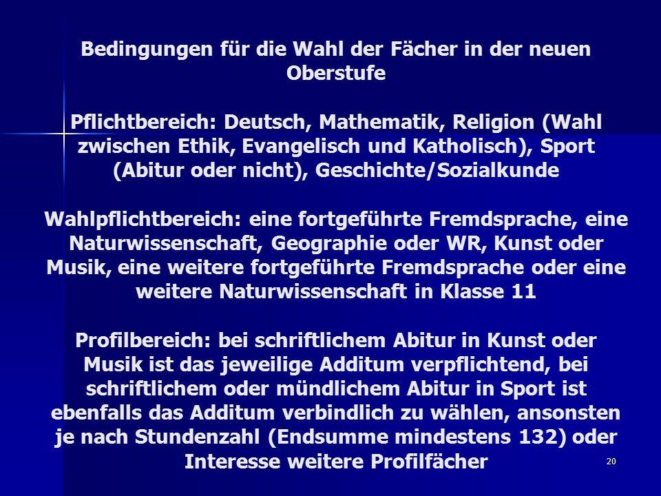 20 Bedingungen für die Wahl der Fächer in der neuen Oberstufe Pflichtbereich: Deutsch, Mathematik, Religion (Wahl zwischen Ethik, Evangelisch und Kath