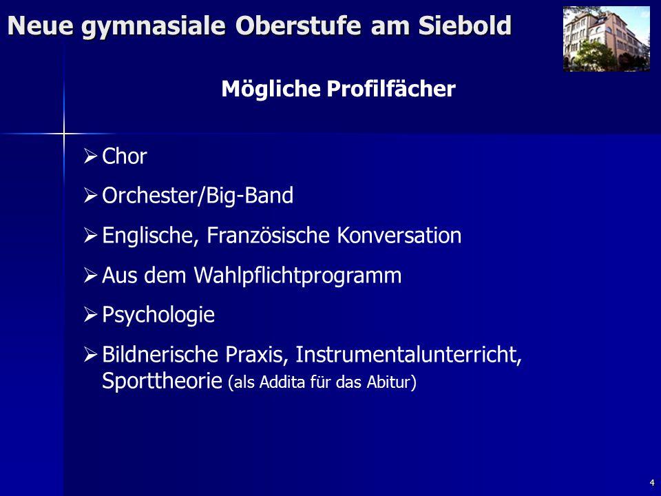 4 Neue gymnasiale Oberstufe am Siebold Mögliche Profilfächer   Chor   Orchester/Big-Band   Englische, Französische Konversation   Aus dem Wahl
