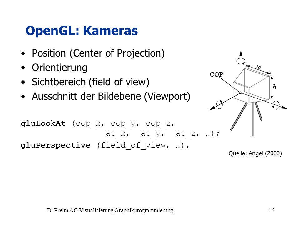 B. Preim AG Visualisierung Graphikprogrammierung16 Position (Center of Projection) Orientierung Sichtbereich (field of view) Ausschnitt der Bildebene