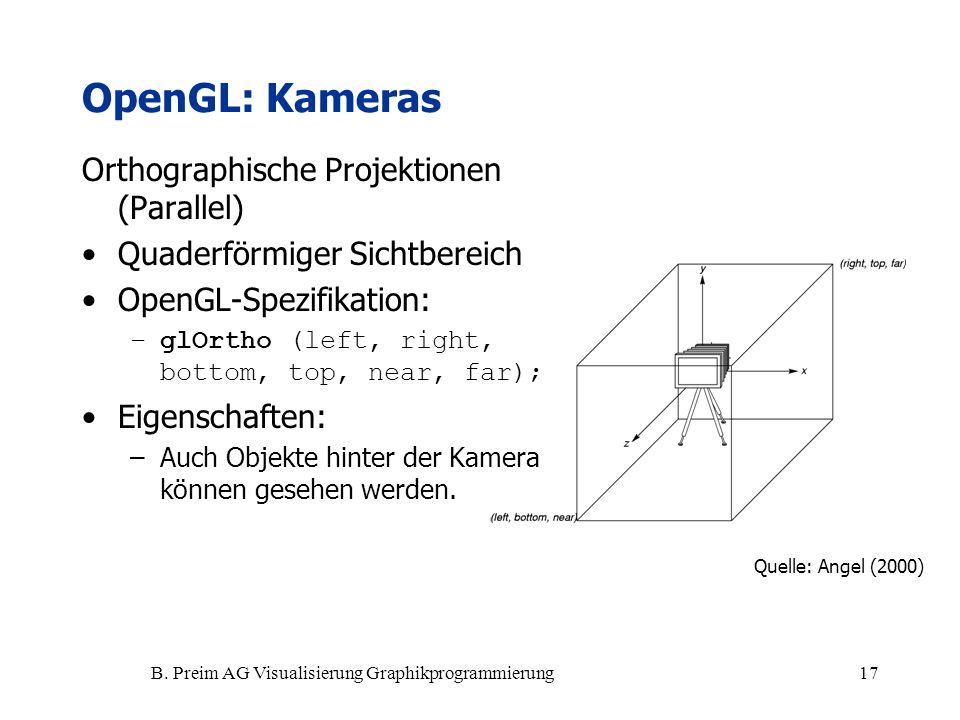 B. Preim AG Visualisierung Graphikprogrammierung17 Orthographische Projektionen (Parallel) Quaderförmiger Sichtbereich OpenGL-Spezifikation: –glOrtho