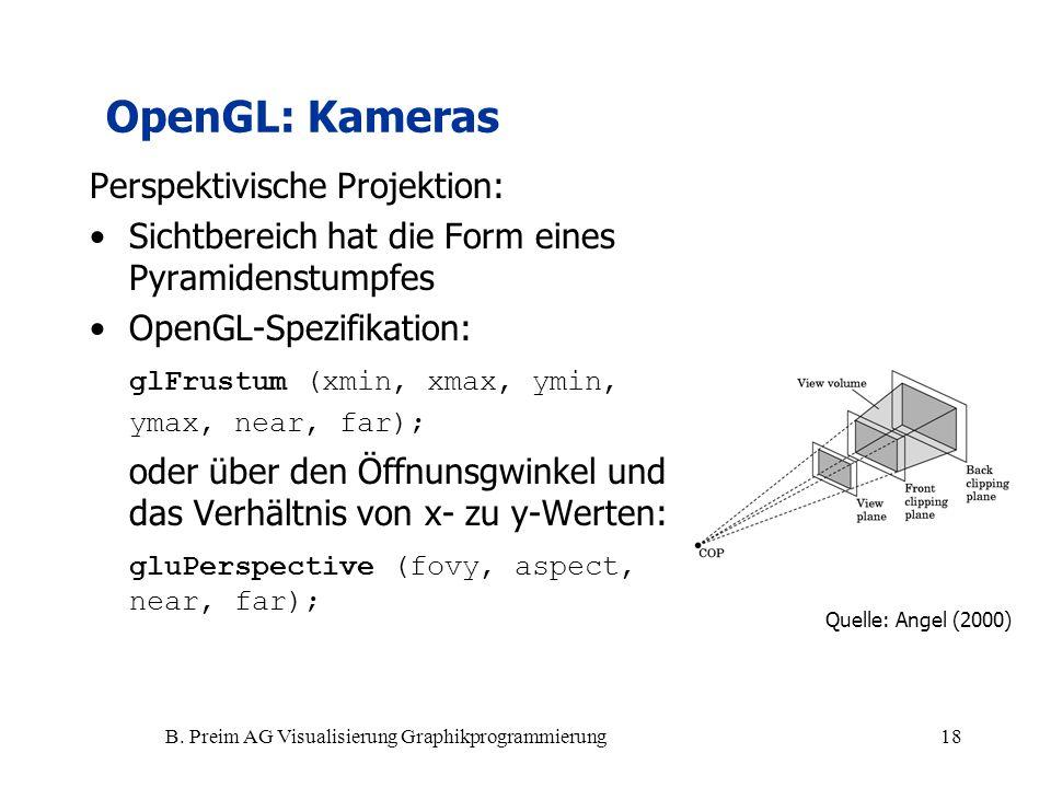 B. Preim AG Visualisierung Graphikprogrammierung18 Perspektivische Projektion: Sichtbereich hat die Form eines Pyramidenstumpfes OpenGL-Spezifikation: