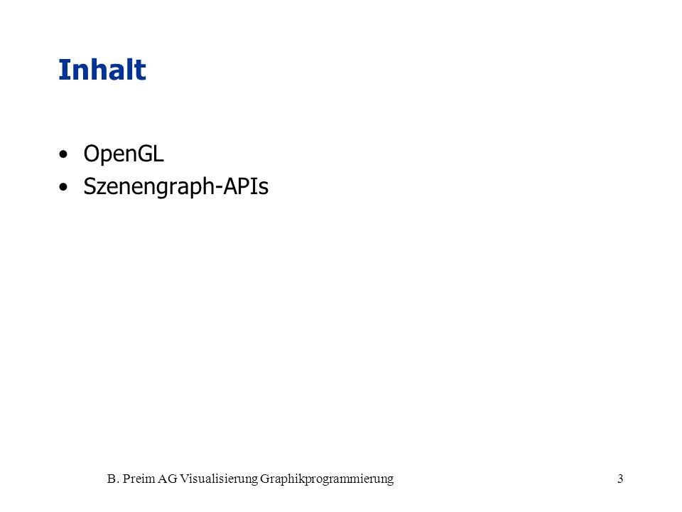 B. Preim AG Visualisierung Graphikprogrammierung3 Inhalt OpenGL Szenengraph-APIs