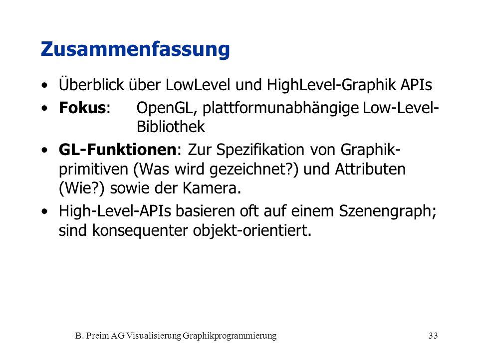 B. Preim AG Visualisierung Graphikprogrammierung33 Zusammenfassung Überblick über LowLevel und HighLevel-Graphik APIs Fokus: OpenGL, plattformunabhäng
