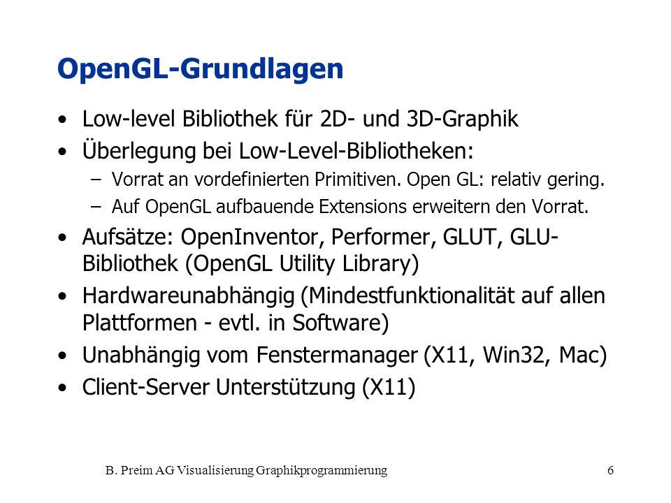 B. Preim AG Visualisierung Graphikprogrammierung6 OpenGL-Grundlagen Low-level Bibliothek für 2D- und 3D-Graphik Überlegung bei Low-Level-Bibliotheken:
