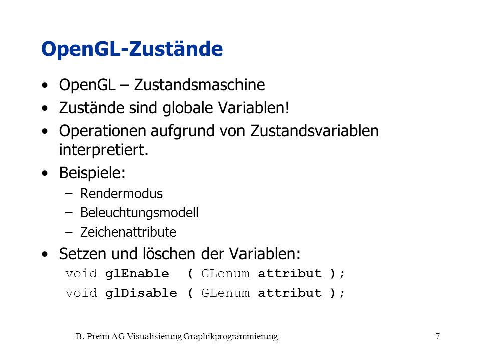B. Preim AG Visualisierung Graphikprogrammierung7 OpenGL-Zustände OpenGL – Zustandsmaschine Zustände sind globale Variablen! Operationen aufgrund von