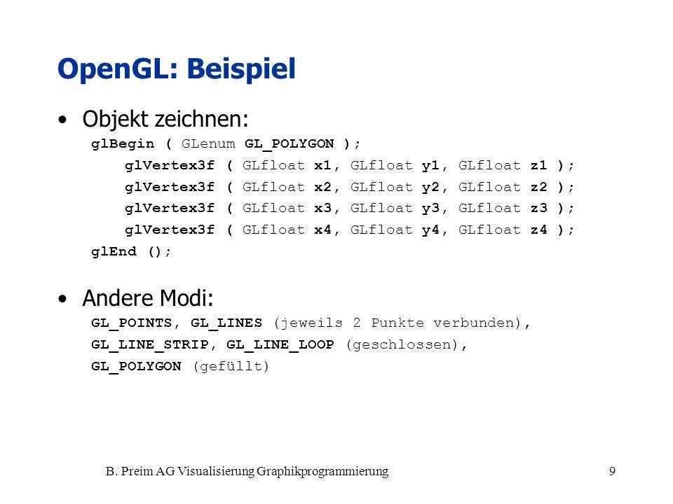 B. Preim AG Visualisierung Graphikprogrammierung9 Objekt zeichnen: glBegin ( GLenum GL_POLYGON ); glVertex3f ( GLfloat x1, GLfloat y1, GLfloat z1 ); g