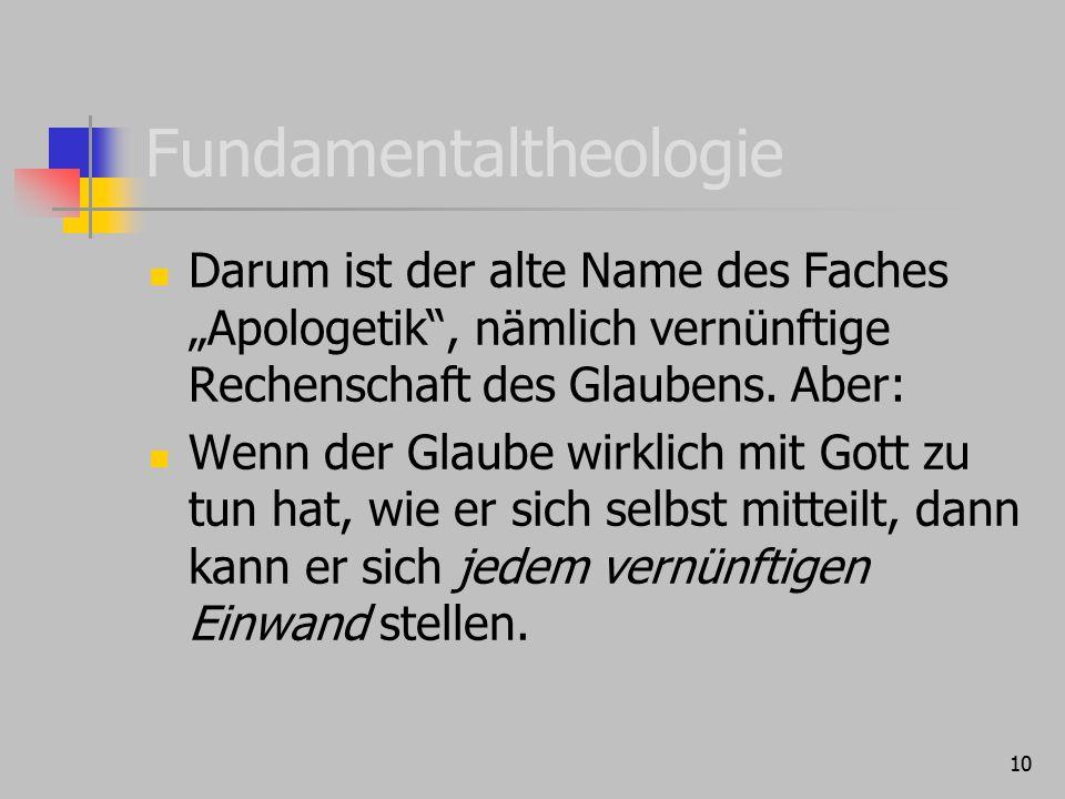 """10 Fundamentaltheologie Darum ist der alte Name des Faches """"Apologetik"""", nämlich vernünftige Rechenschaft des Glaubens. Aber: Wenn der Glaube wirklich"""