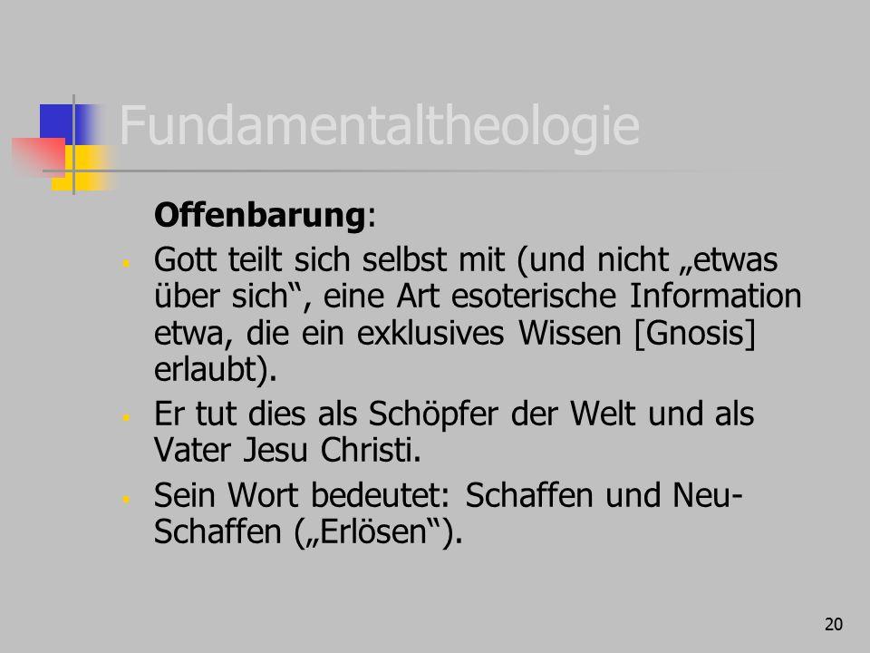 """20 Fundamentaltheologie Offenbarung:  Gott teilt sich selbst mit (und nicht """"etwas über sich , eine Art esoterische Information etwa, die ein exklusives Wissen [Gnosis] erlaubt)."""