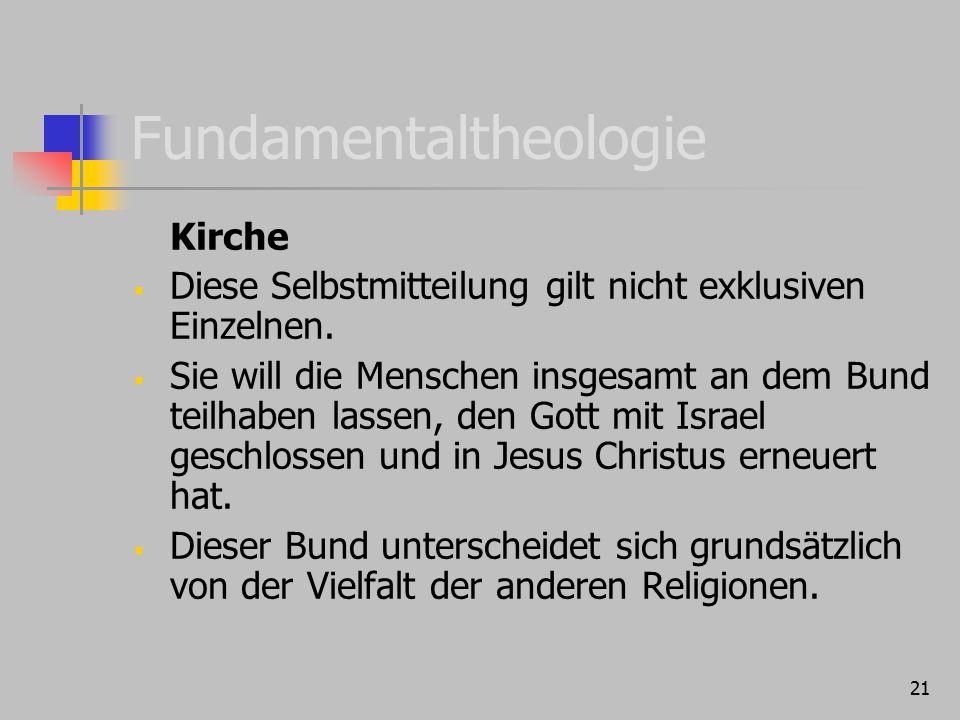 21 Fundamentaltheologie Kirche  Diese Selbstmitteilung gilt nicht exklusiven Einzelnen.  Sie will die Menschen insgesamt an dem Bund teilhaben lasse