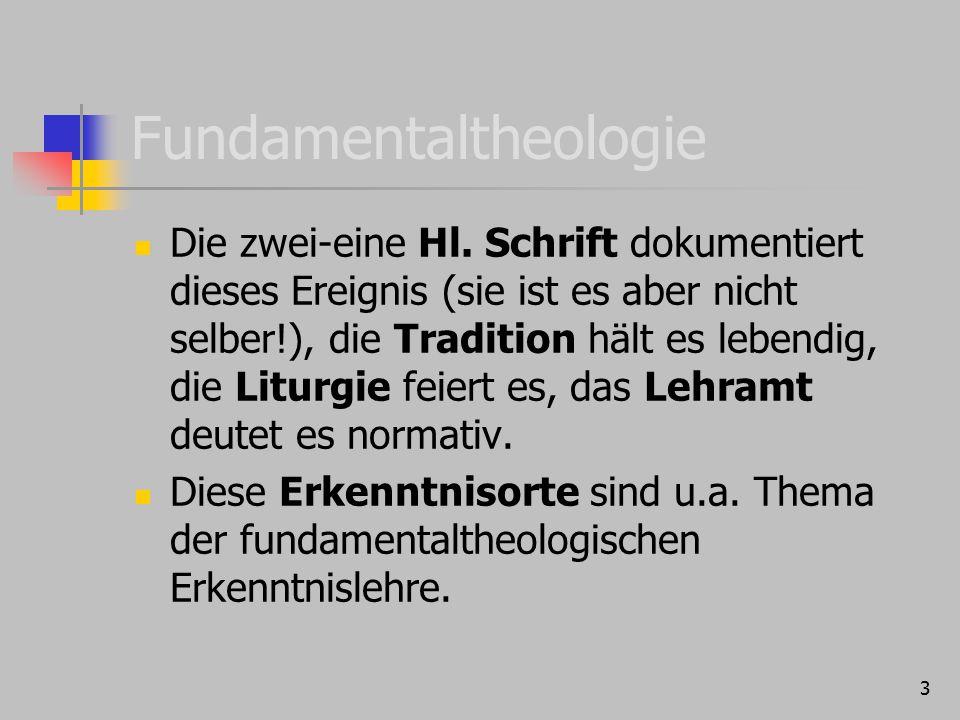 Fundamentaltheologie Die zwei-eine Hl. Schrift dokumentiert dieses Ereignis (sie ist es aber nicht selber!), die Tradition hält es lebendig, die Litur