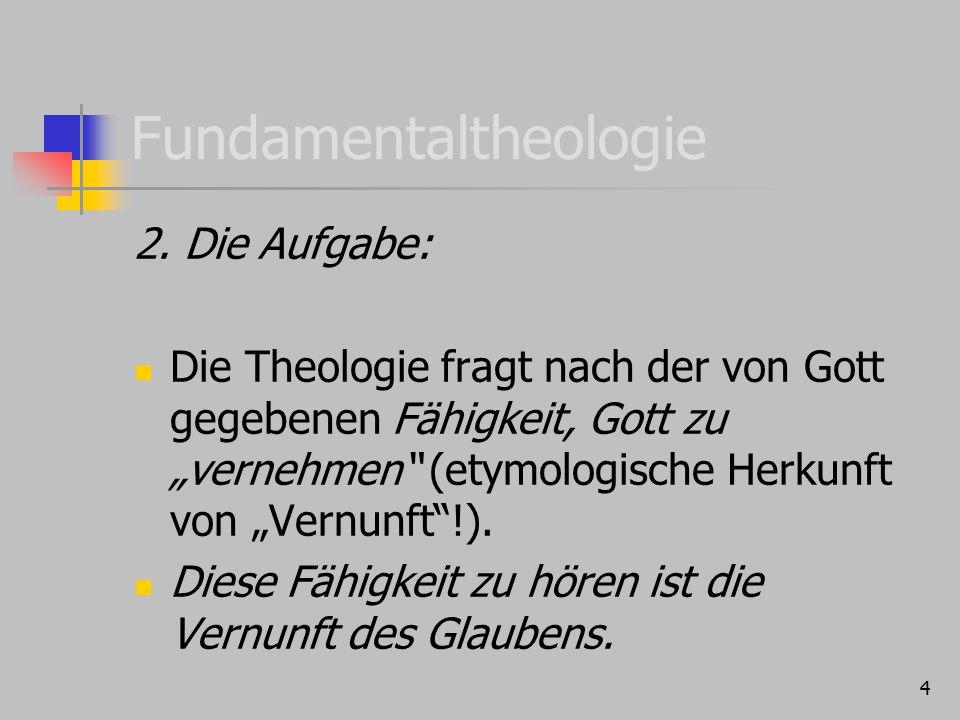 """Fundamentaltheologie 2. Die Aufgabe: Die Theologie fragt nach der von Gott gegebenen Fähigkeit, Gott zu """"vernehmen"""" (etymologische Herkunft von """"Vernu"""