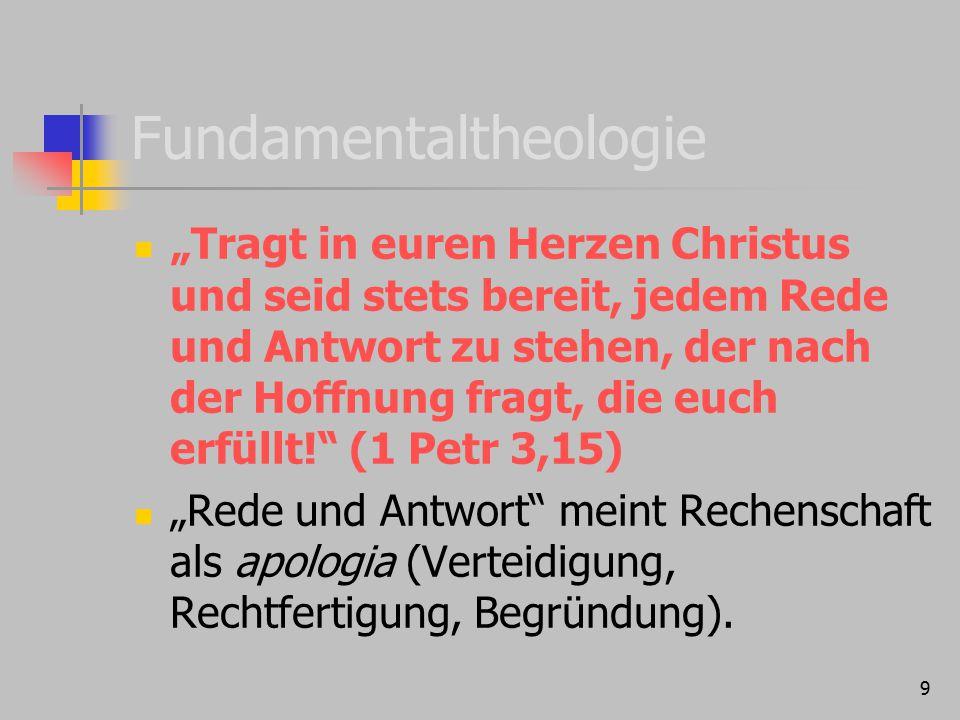 """9 Fundamentaltheologie """"Tragt in euren Herzen Christus und seid stets bereit, jedem Rede und Antwort zu stehen, der nach der Hoffnung fragt, die euch"""