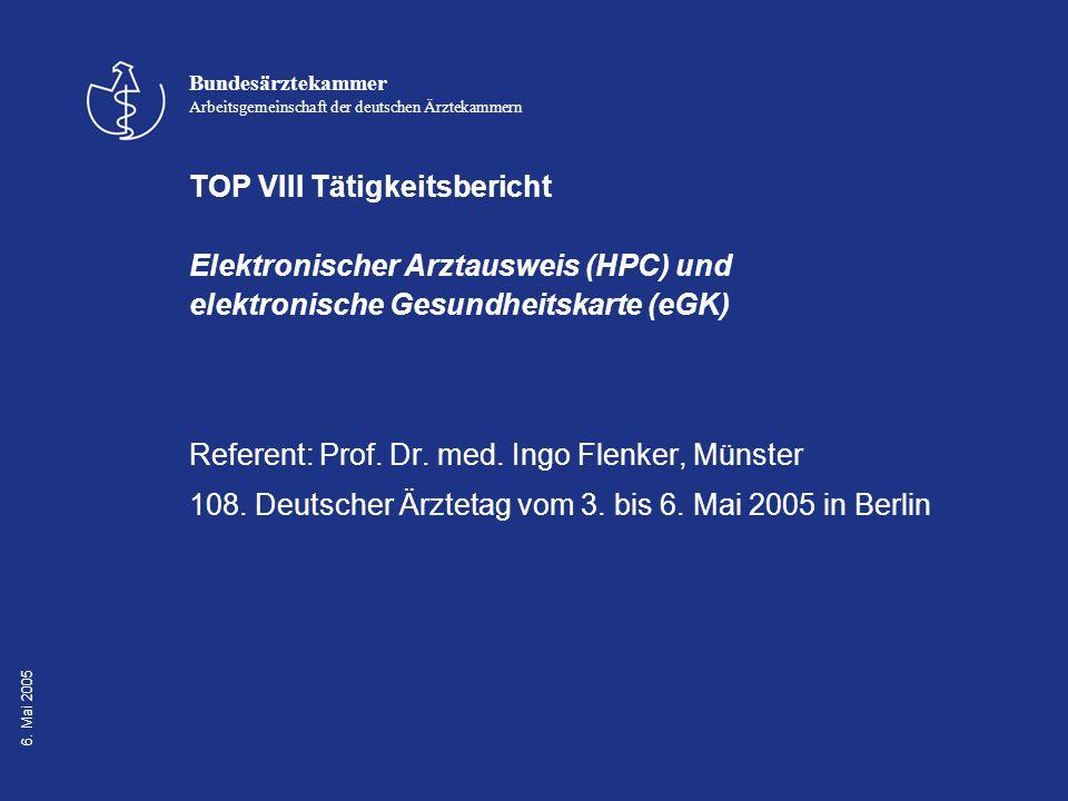 Bundesärztekammer Arbeitsgemeinschaft der deutschen Ärztekammern 6. Mai 2005 TOP VIII Tätigkeitsbericht Elektronischer Arztausweis (HPC) und elektroni