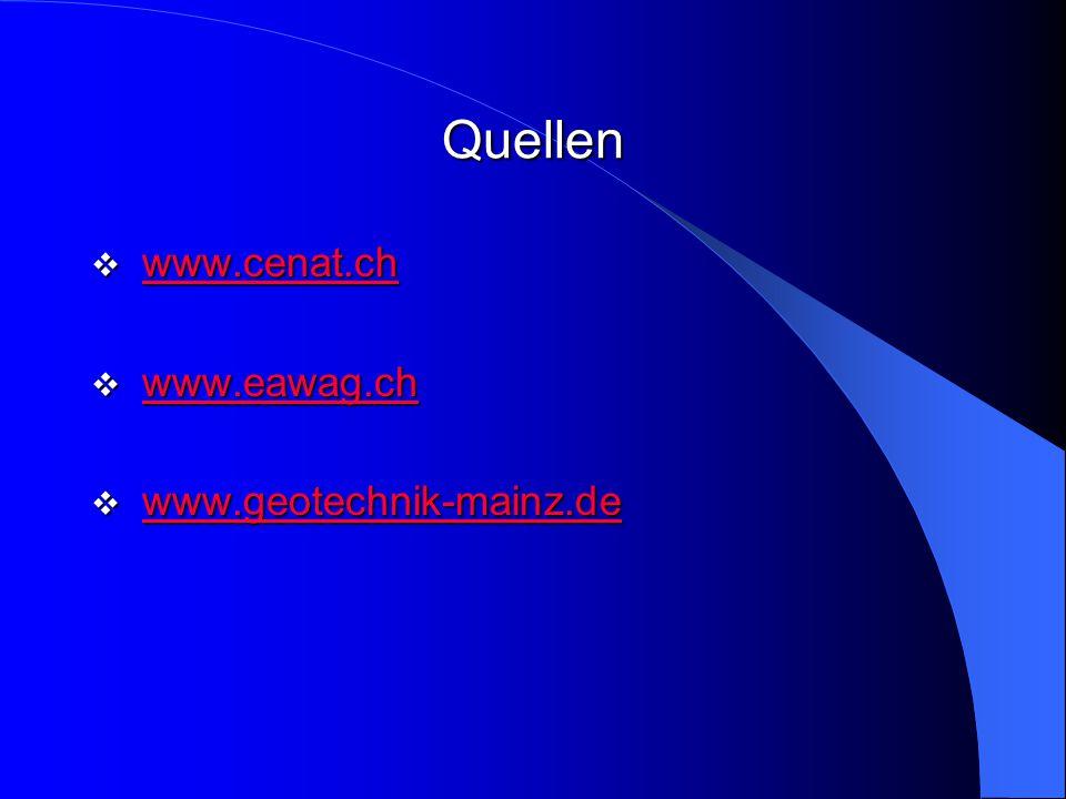 Quellen  www.cenat.ch www.cenat.ch  www.eawag.ch www.eawag.ch  www.geotechnik-mainz.de www.geotechnik-mainz.de