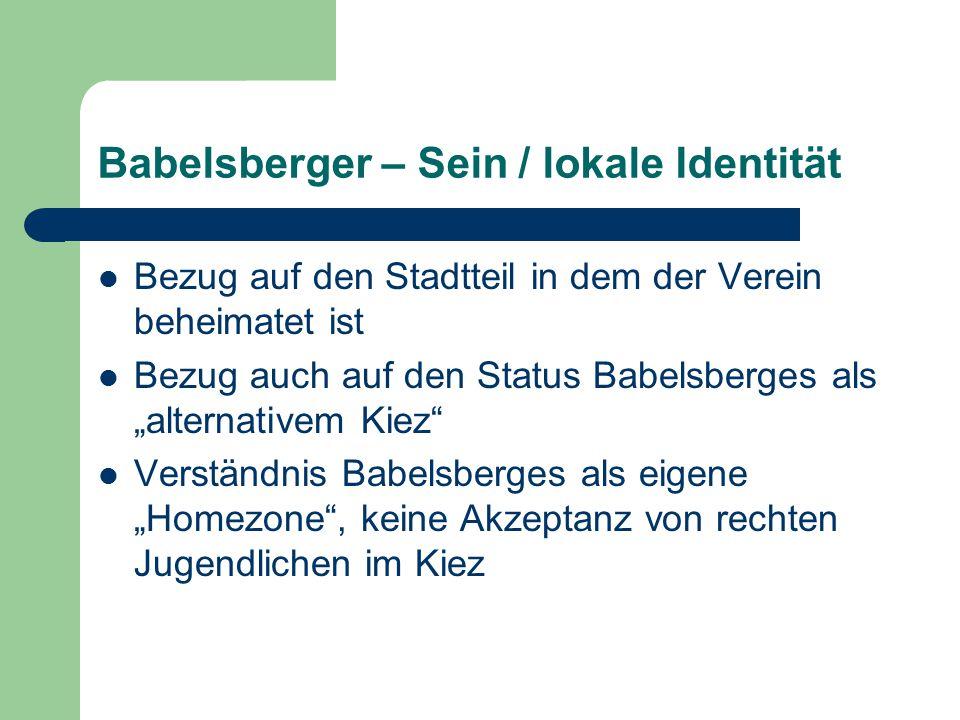 """Babelsberger – Sein / lokale Identität Bezug auf den Stadtteil in dem der Verein beheimatet ist Bezug auch auf den Status Babelsberges als """"alternativem Kiez Verständnis Babelsberges als eigene """"Homezone , keine Akzeptanz von rechten Jugendlichen im Kiez"""