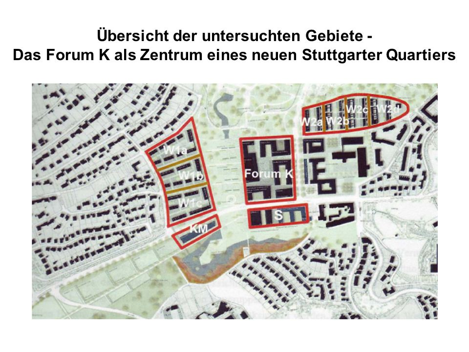 Übersicht der untersuchten Gebiete - Das Forum K als Zentrum eines neuen Stuttgarter Quartiers