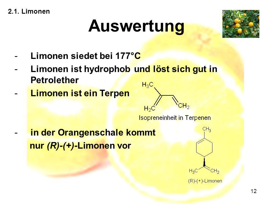 12 2.1. Limonen Auswertung -Limonen siedet bei 177°C -Limonen ist hydrophob und löst sich gut in Petrolether -Limonen ist ein Terpen -in der Orangensc