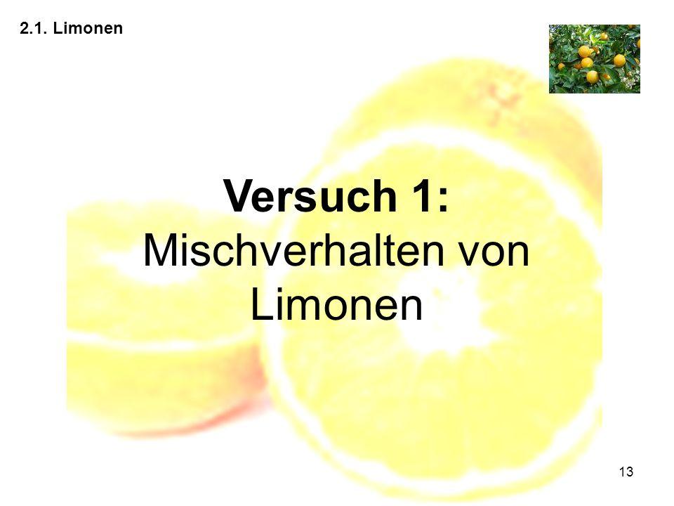 13 2.1. Limonen Versuch 1: Mischverhalten von Limonen