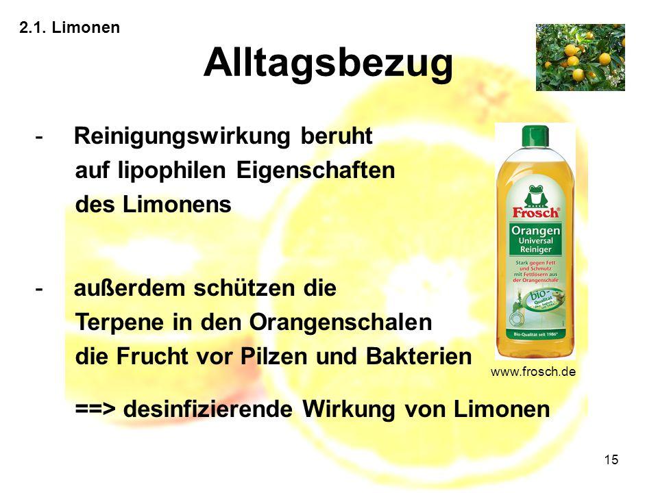 15 Alltagsbezug 2.1. Limonen -Reinigungswirkung beruht auf lipophilen Eigenschaften des Limonens -außerdem schützen die Terpene in den Orangenschalen