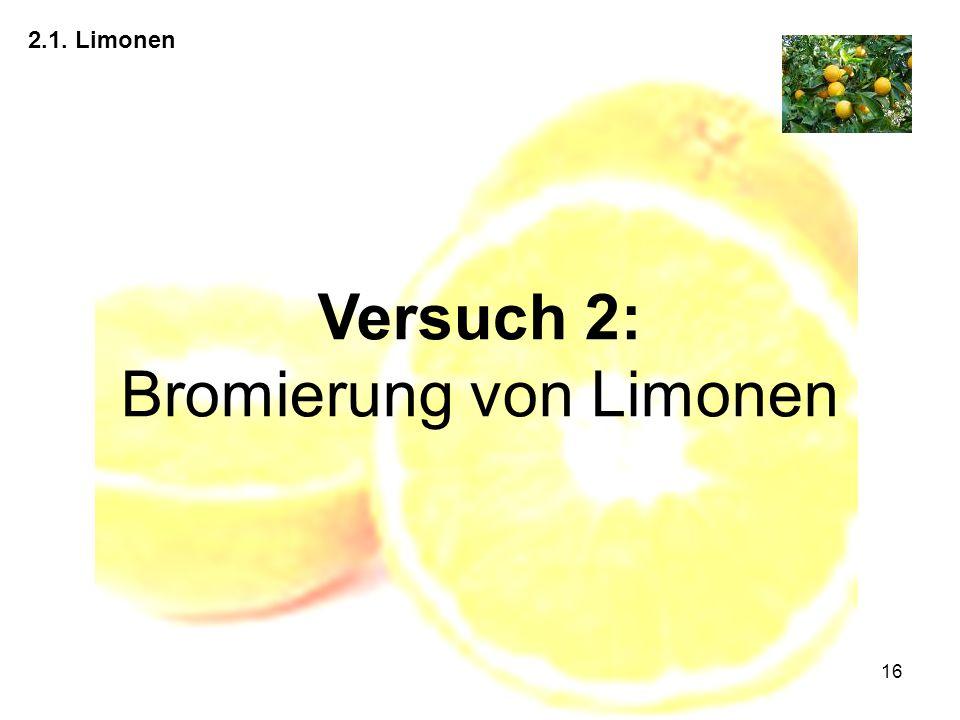 16 2.1. Limonen Versuch 2: Bromierung von Limonen