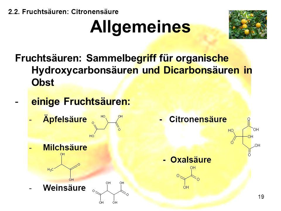 19 2.2. Fruchtsäuren: Citronensäure Allgemeines Fruchtsäuren: Sammelbegriff für organische Hydroxycarbonsäuren und Dicarbonsäuren in Obst -einige Fruc