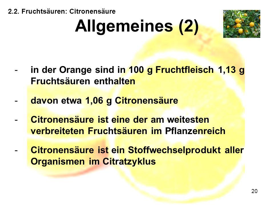 20 Allgemeines (2) 2.2. Fruchtsäuren: Citronensäure -in der Orange sind in 100 g Fruchtfleisch 1,13 g Fruchtsäuren enthalten -davon etwa 1,06 g Citron