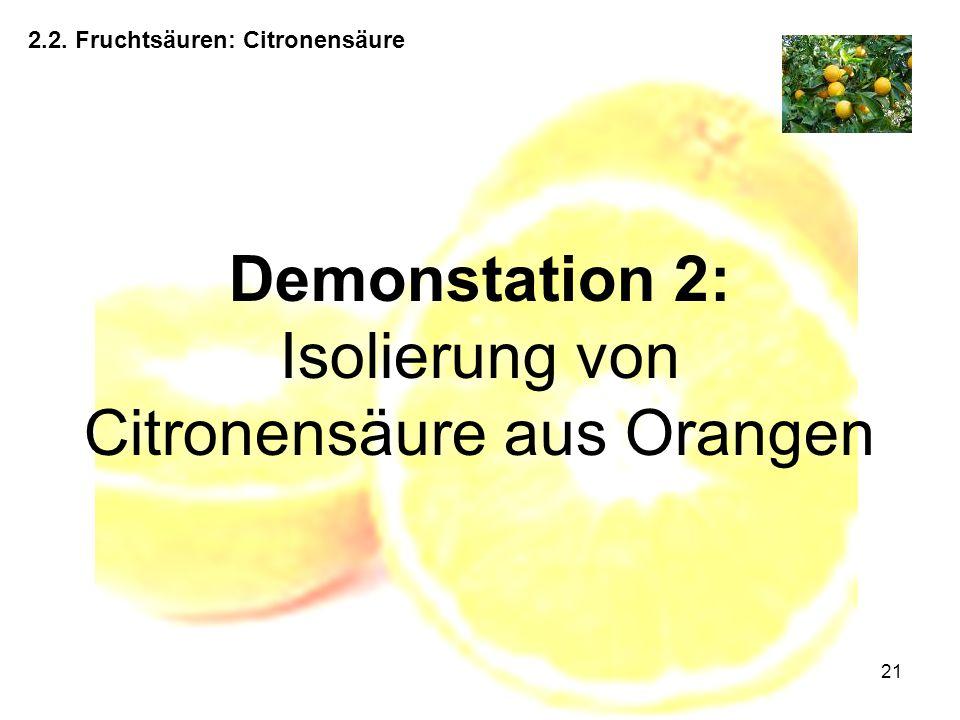 21 Demonstation 2: Isolierung von Citronensäure aus Orangen 2.2. Fruchtsäuren: Citronensäure