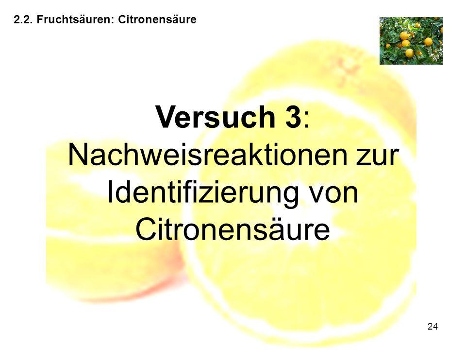 24 2.2. Fruchtsäuren: Citronensäure Versuch 3: Nachweisreaktionen zur Identifizierung von Citronensäure