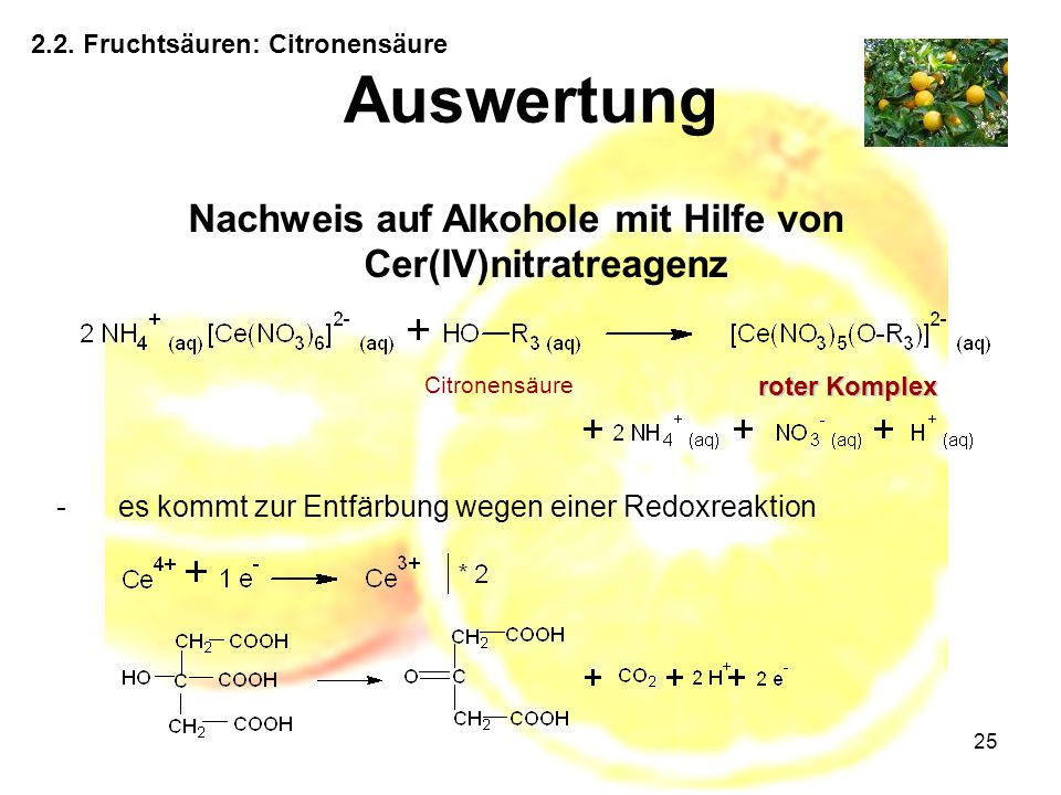 25 2.2. Fruchtsäuren: Citronensäure Auswertung Nachweis auf Alkohole mit Hilfe von Cer(IV)nitratreagenz -es kommt zur Entfärbung wegen einer Redoxreak