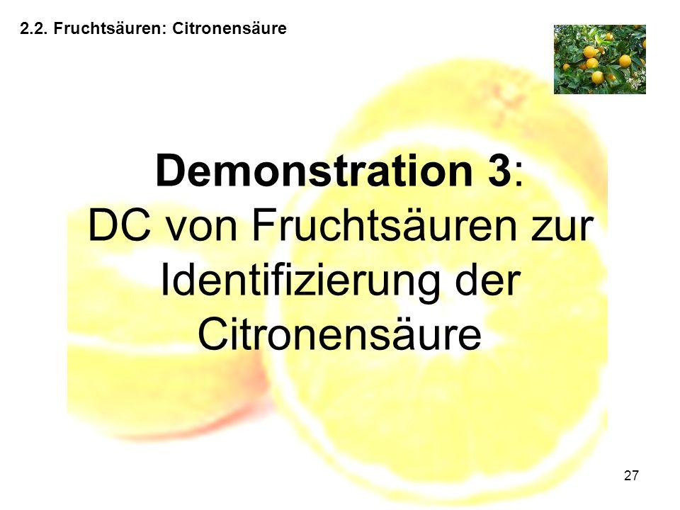 27 2.2. Fruchtsäuren: Citronensäure Demonstration 3: DC von Fruchtsäuren zur Identifizierung der Citronensäure