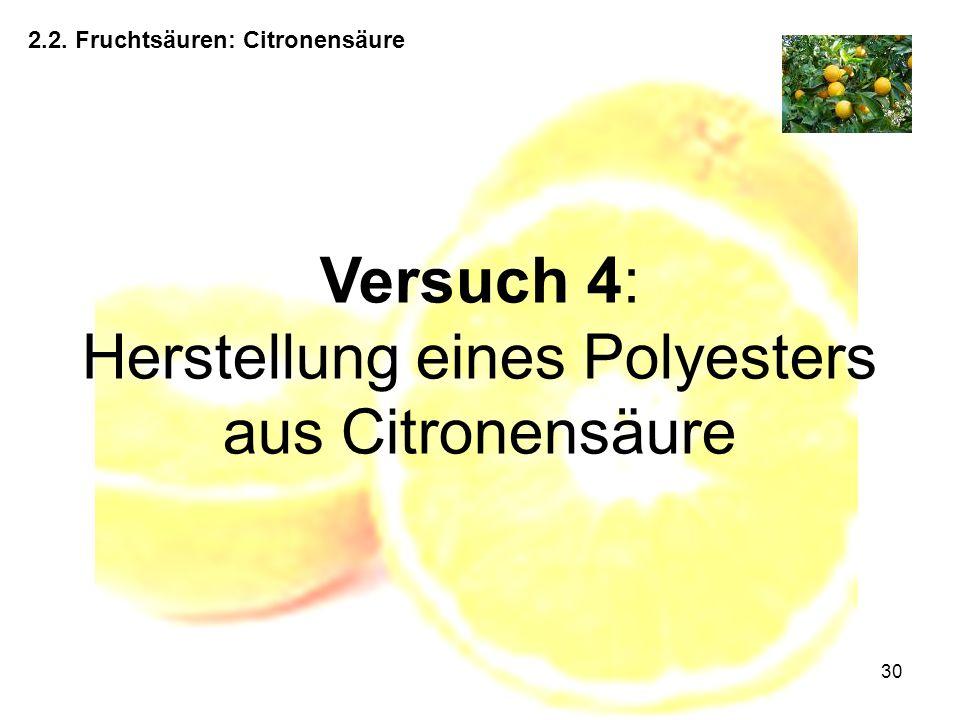 30 2.2. Fruchtsäuren: Citronensäure Versuch 4: Herstellung eines Polyesters aus Citronensäure
