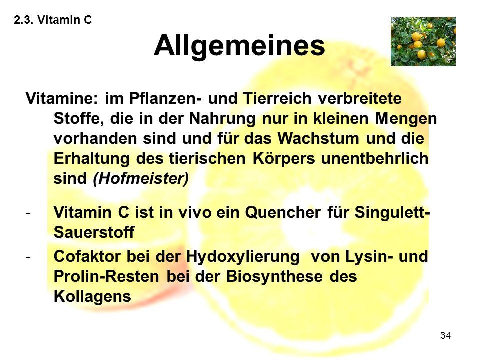 34 2.3. Vitamin C Allgemeines Vitamine: im Pflanzen- und Tierreich verbreitete Stoffe, die in der Nahrung nur in kleinen Mengen vorhanden sind und für