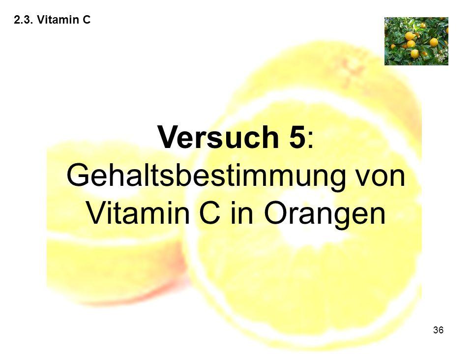 36 2.3. Vitamin C Versuch 5: Gehaltsbestimmung von Vitamin C in Orangen